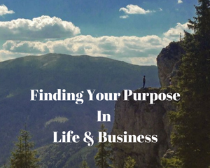 Finding Purpose In Life and Business